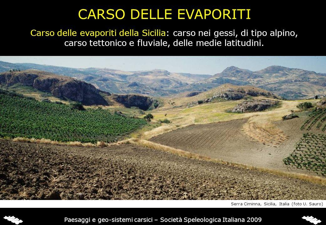 CARSO DELLE EVAPORITI Carso delle evaporiti della Sicilia: carso nei gessi, di tipo alpino, carso tettonico e fluviale, delle medie latitudini.