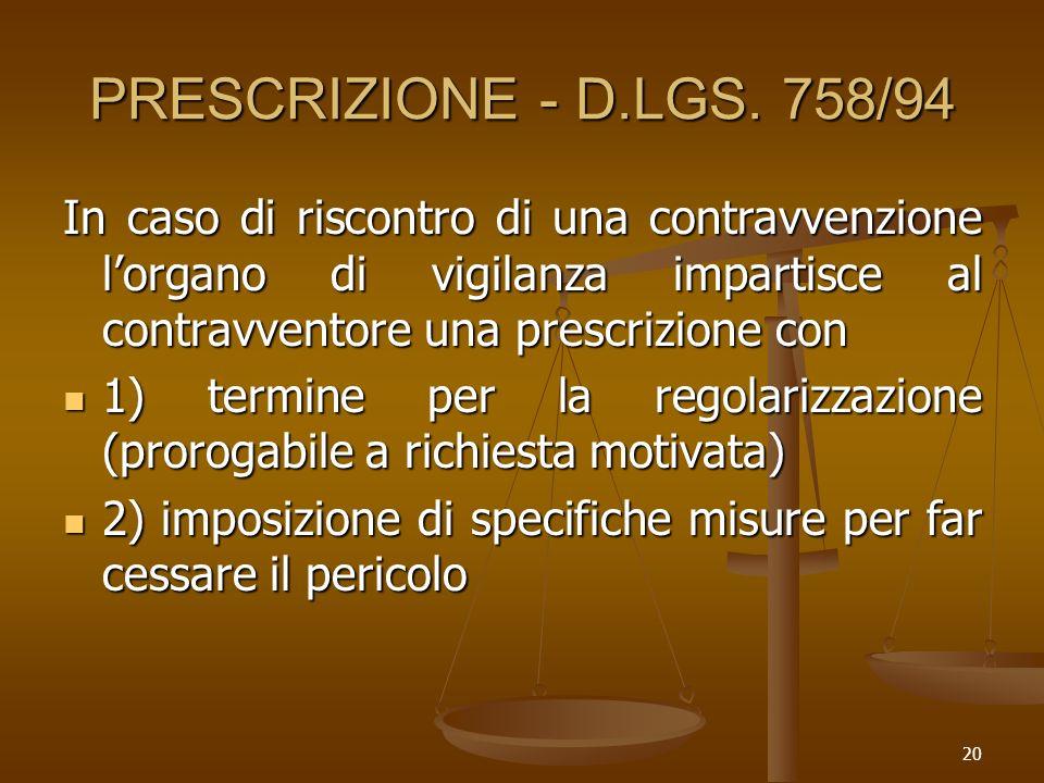 PRESCRIZIONE - D.LGS. 758/94 In caso di riscontro di una contravvenzione l'organo di vigilanza impartisce al contravventore una prescrizione con.