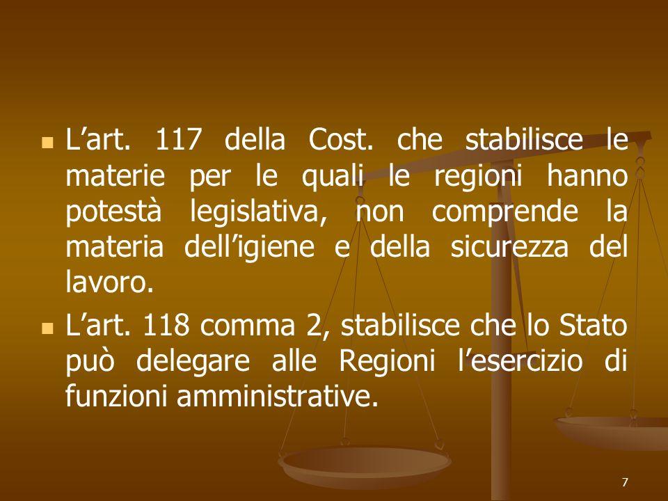 L'art. 117 della Cost. che stabilisce le materie per le quali le regioni hanno potestà legislativa, non comprende la materia dell'igiene e della sicurezza del lavoro.
