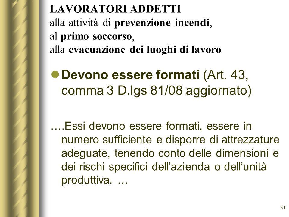 Devono essere formati (Art. 43, comma 3 D.lgs 81/08 aggiornato)