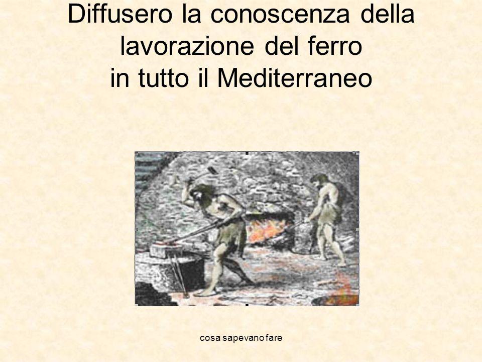 Diffusero la conoscenza della lavorazione del ferro in tutto il Mediterraneo