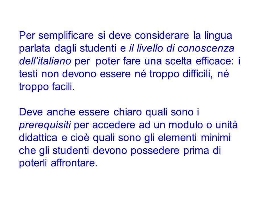Per semplificare si deve considerare la lingua parlata dagli studenti e il livello di conoscenza dell'italiano per poter fare una scelta efficace: i testi non devono essere né troppo difficili, né troppo facili.