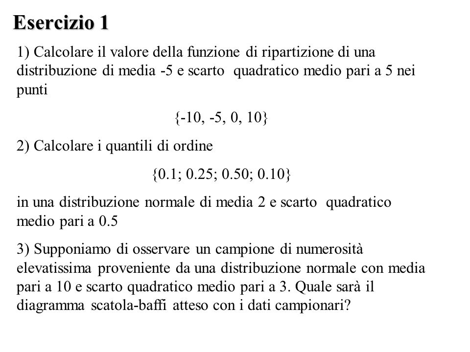 Esercizio 1 1) Calcolare il valore della funzione di ripartizione di una distribuzione di media -5 e scarto quadratico medio pari a 5 nei punti.