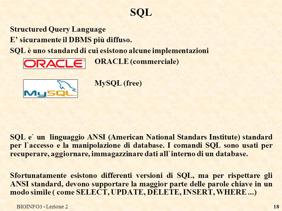 SQL Structured Query Language E' sicuramente il DBMS più diffuso.