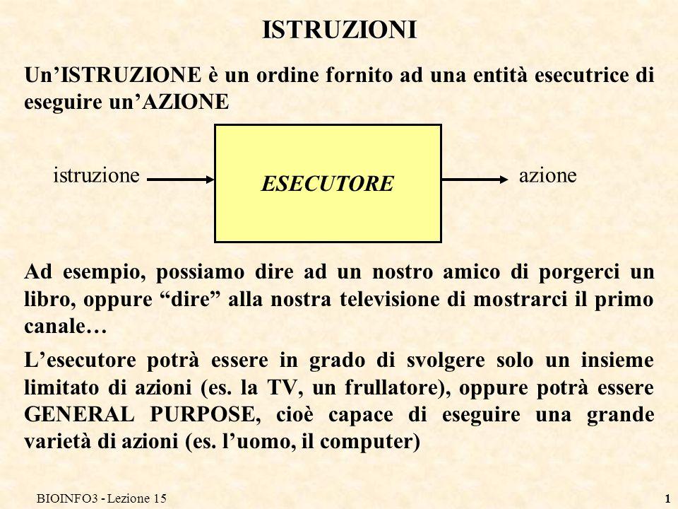 BIOINFO3 - Lezione 15 ISTRUZIONI. Un'ISTRUZIONE è un ordine fornito ad una entità esecutrice di eseguire un'AZIONE.