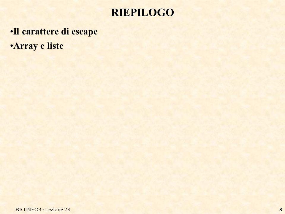 RIEPILOGO Il carattere di escape Array e liste BIOINFO3 - Lezione 23