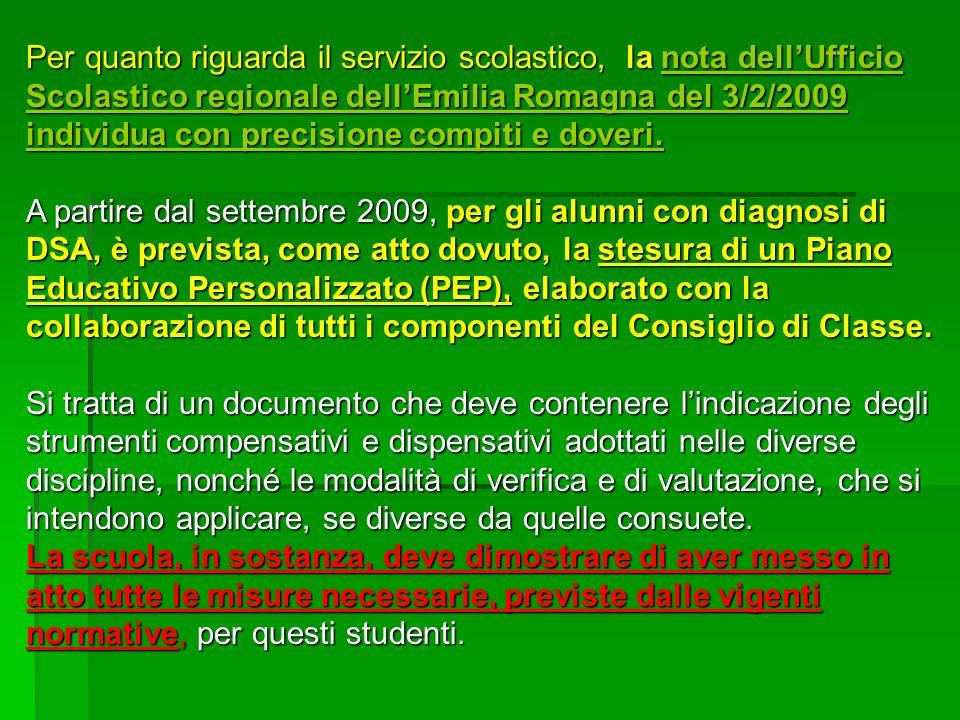 Per quanto riguarda il servizio scolastico, la nota dell'Ufficio Scolastico regionale dell'Emilia Romagna del 3/2/2009 individua con precisione compiti e doveri.