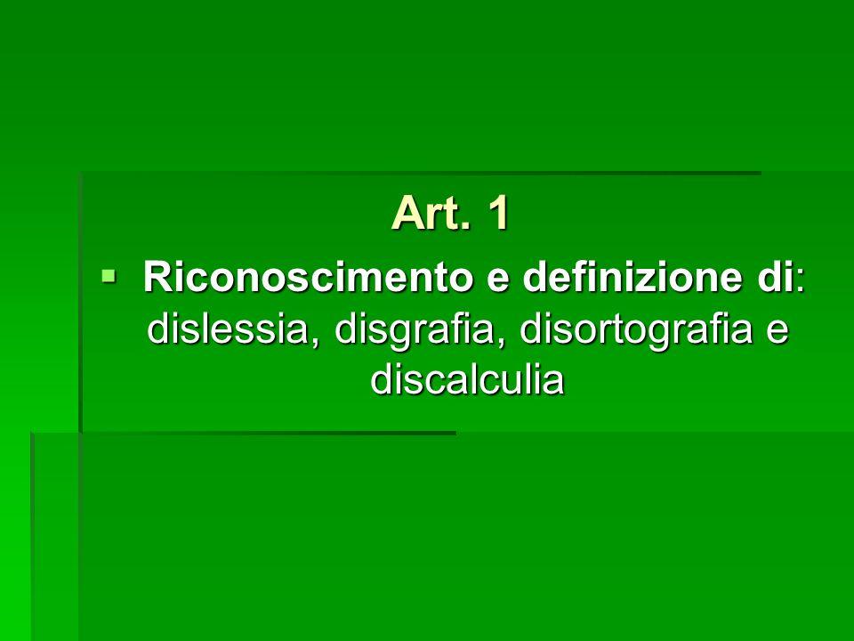 Art. 1 Riconoscimento e definizione di: dislessia, disgrafia, disortografia e discalculia