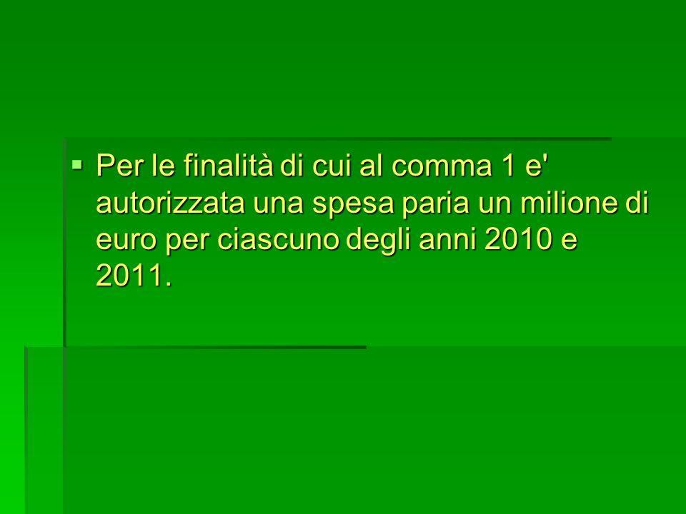 Per le finalità di cui al comma 1 e autorizzata una spesa paria un milione di euro per ciascuno degli anni 2010 e 2011.