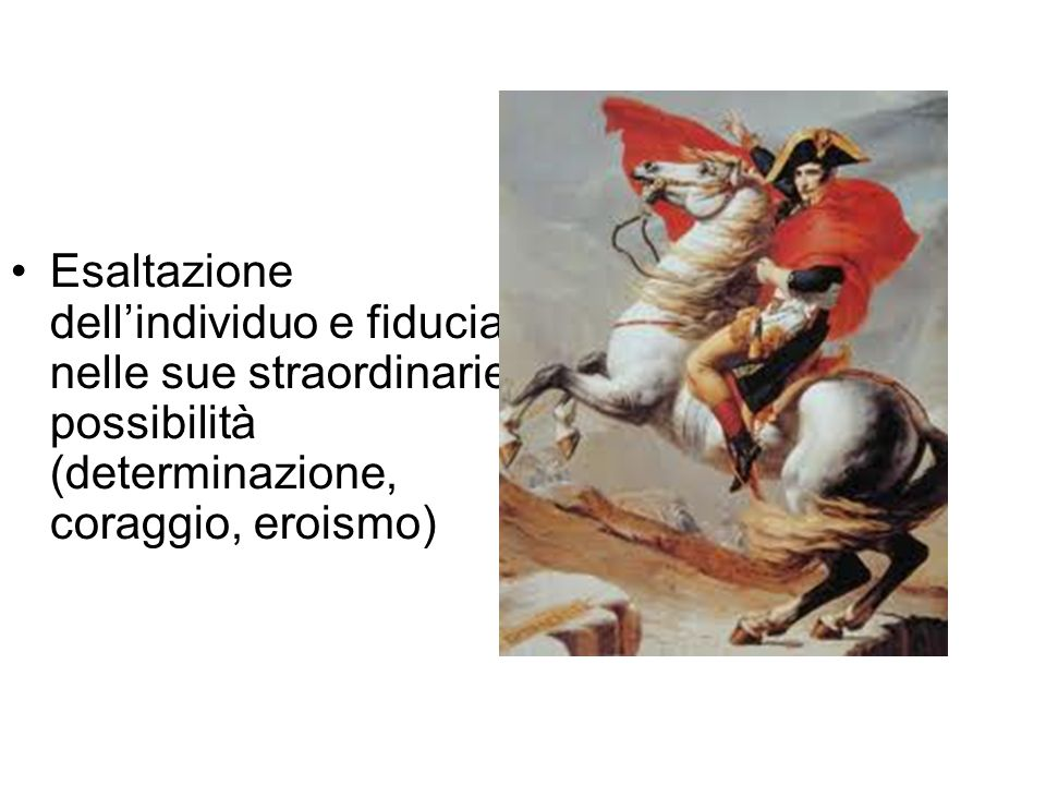 Esaltazione dell'individuo e fiducia nelle sue straordinarie possibilità (determinazione, coraggio, eroismo)
