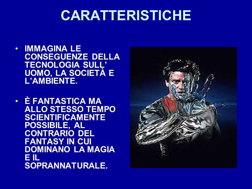 CARATTERISTICHE IMMAGINA LE CONSEGUENZE DELLA TECNOLOGIA SULL' UOMO, LA SOCIETÀ E L'AMBIENTE.