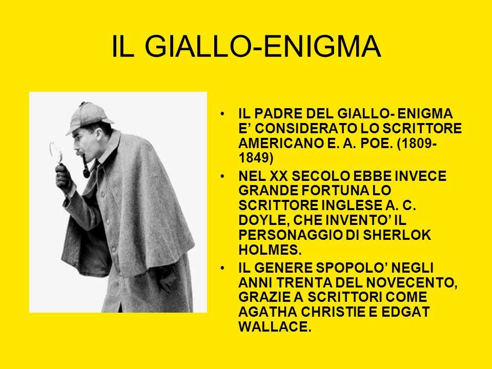 IL GIALLO-ENIGMA IL PADRE DEL GIALLO- ENIGMA E' CONSIDERATO LO SCRITTORE AMERICANO E. A. POE. (1809-1849)