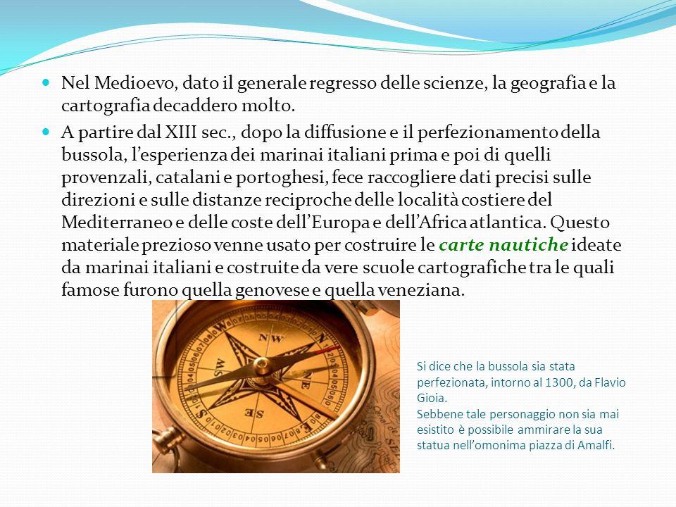 Nel Medioevo, dato il generale regresso delle scienze, la geografia e la cartografia decaddero molto.