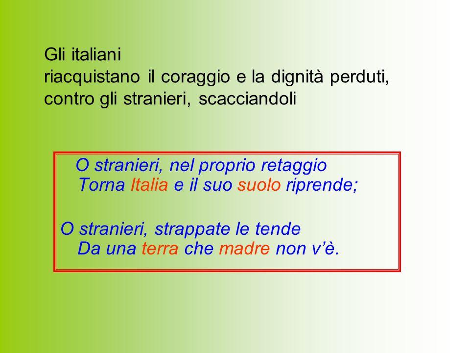 Gli italiani riacquistano il coraggio e la dignità perduti, contro gli stranieri, scacciandoli.