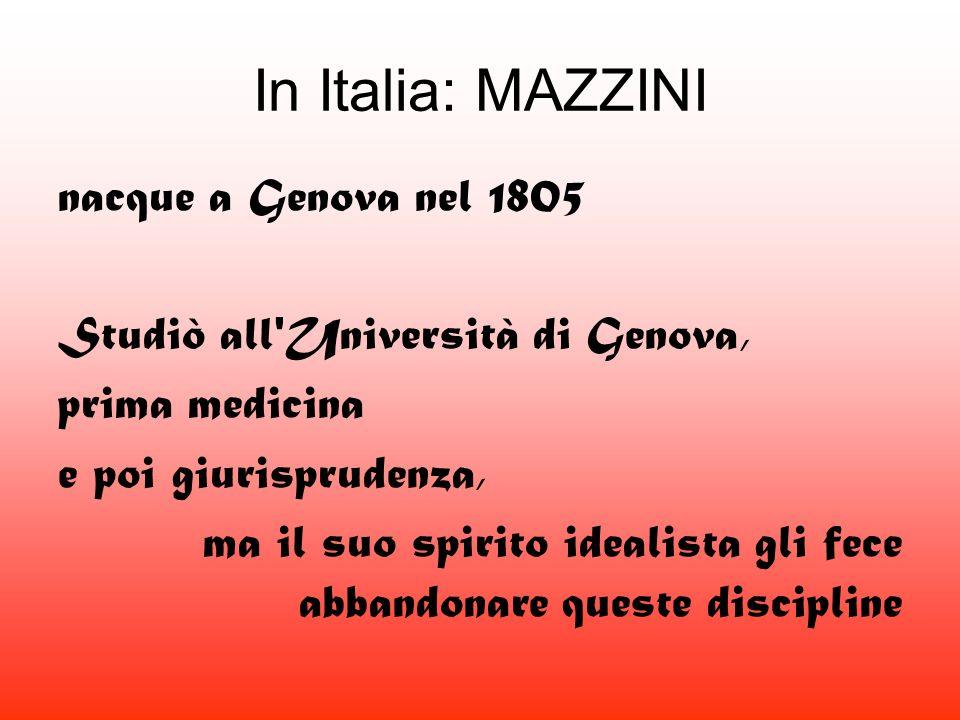 In Italia: MAZZINI nacque a Genova nel 1805