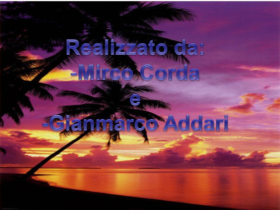Realizzato da: Mirco Corda e -Gianmarco Addari