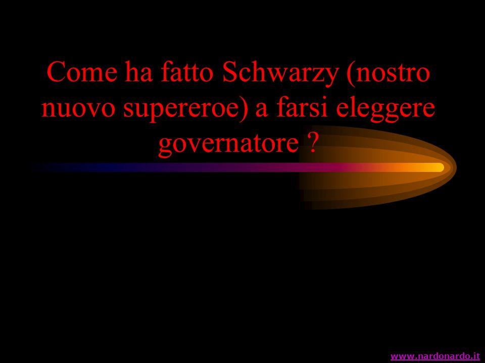 Come ha fatto Schwarzy (nostro nuovo supereroe) a farsi eleggere governatore