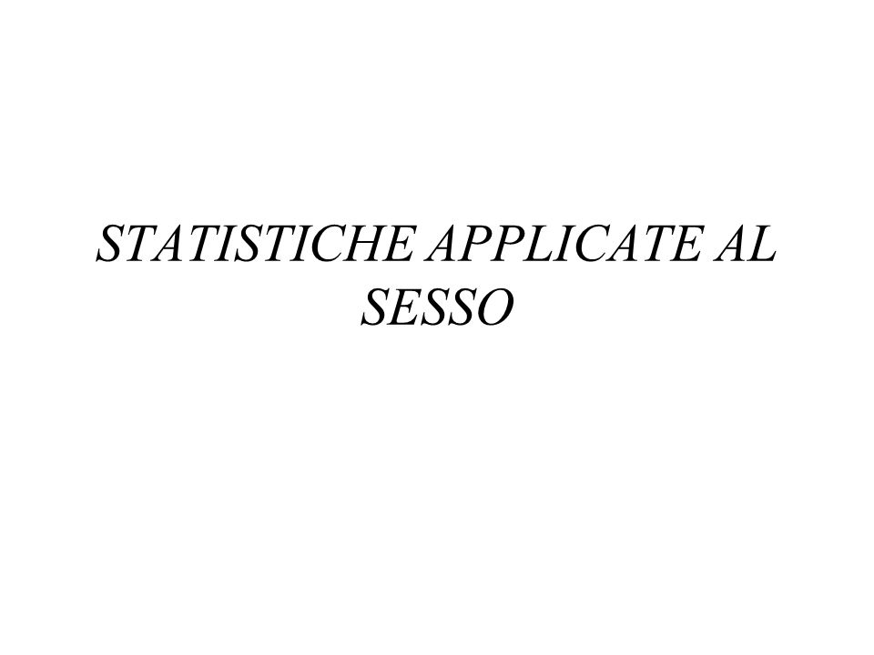 STATISTICHE APPLICATE AL SESSO