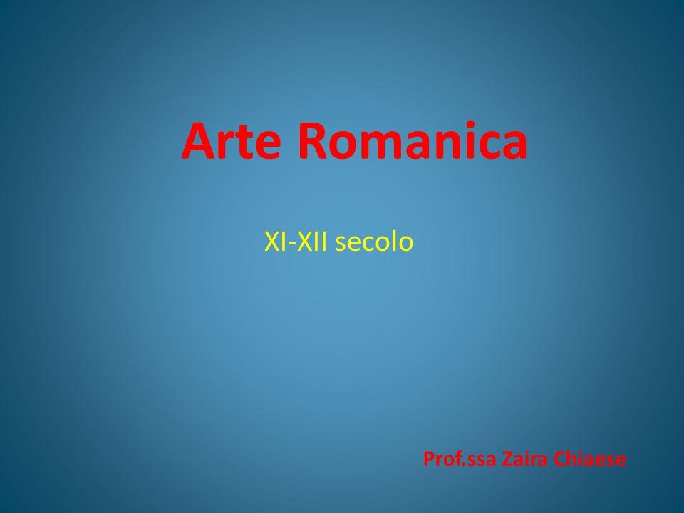 Arte Romanica XI-XII secolo Prof.ssa Zaira Chiaese