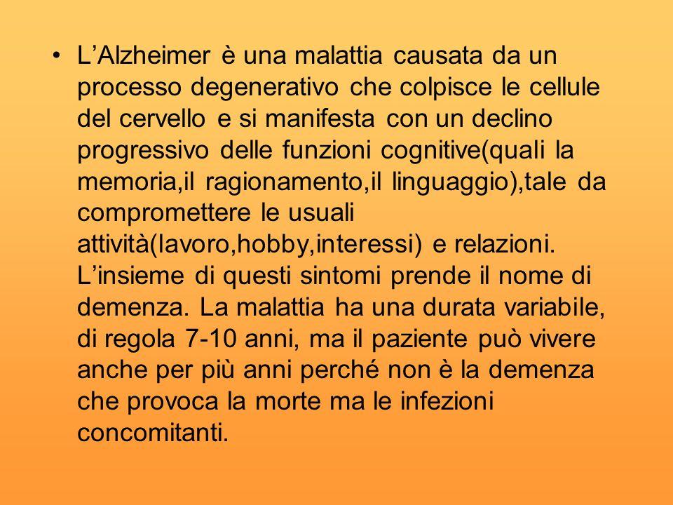 L'Alzheimer è una malattia causata da un processo degenerativo che colpisce le cellule del cervello e si manifesta con un declino progressivo delle funzioni cognitive(quali la memoria,il ragionamento,il linguaggio),tale da compromettere le usuali attività(lavoro,hobby,interessi) e relazioni.