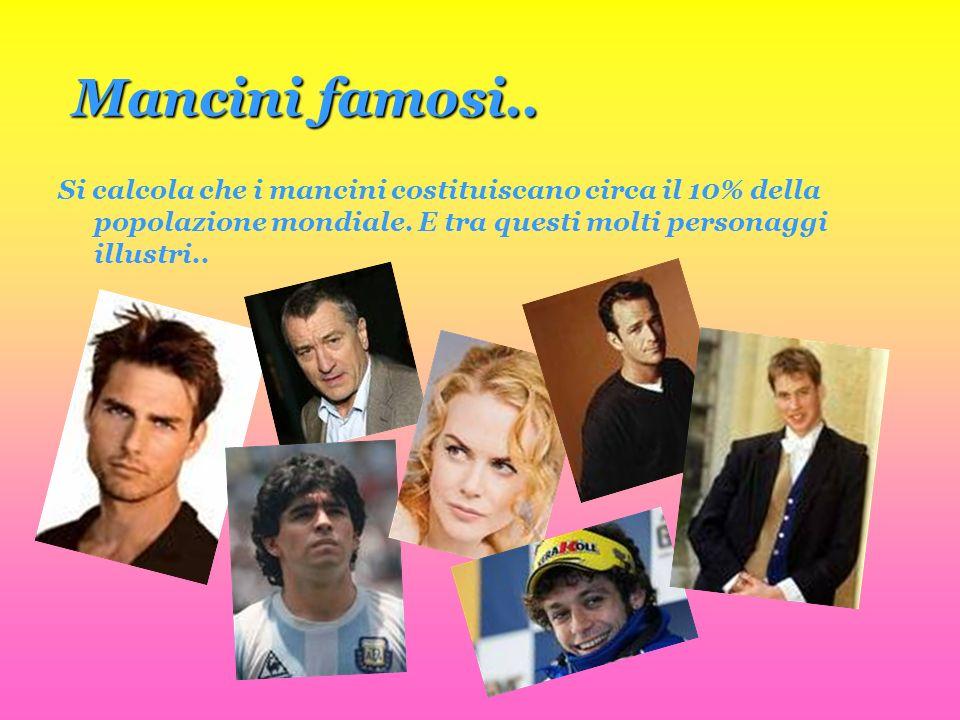 Mancini famosi.. Si calcola che i mancini costituiscano circa il 10% della popolazione mondiale.