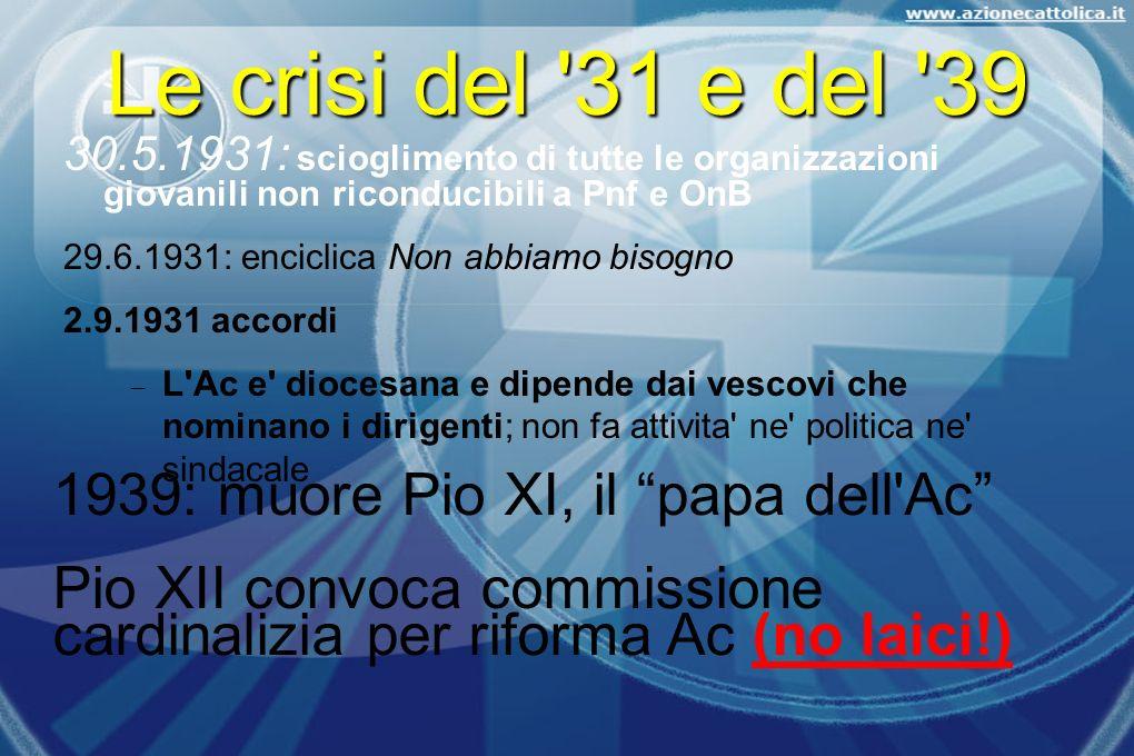 Le crisi del 31 e del 39 1939: muore Pio XI, il papa dell Ac