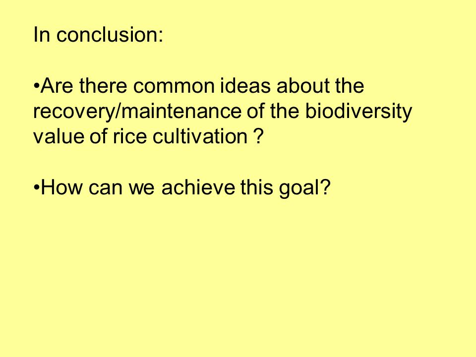 In conclusion: Are there common ideas about the recovery/maintenance of the biodiversity value of rice cultivation