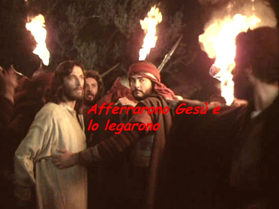 Afferrarono Gesù e lo legarono