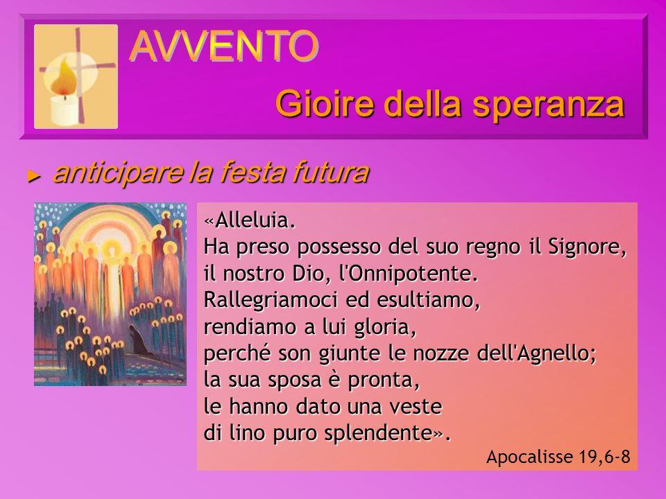 Gioire della speranza AVVENTO anticipare la festa futura «Alleluia.