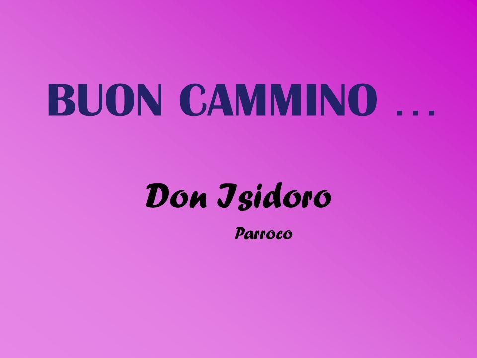 BUON CAMMINO … Don Isidoro Parroco .