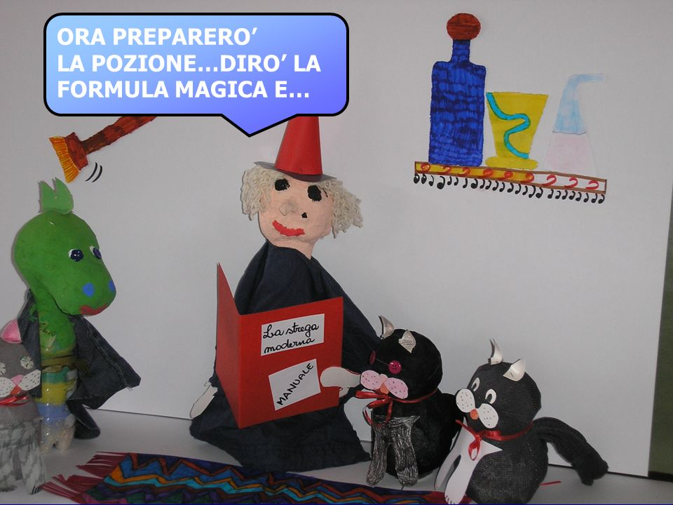 ORA PREPARERO' LA POZIONE…DIRO' LA FORMULA MAGICA E…