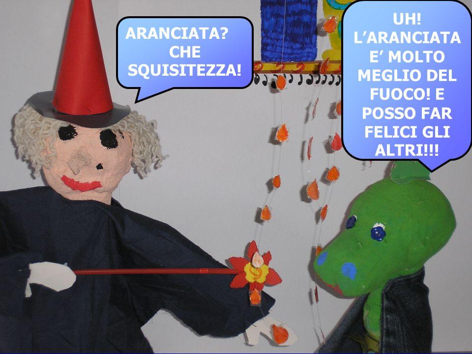 L'ARANCIATA E' MOLTO MEGLIO DEL FUOCO! E POSSO FAR FELICI GLI ALTRI!!!