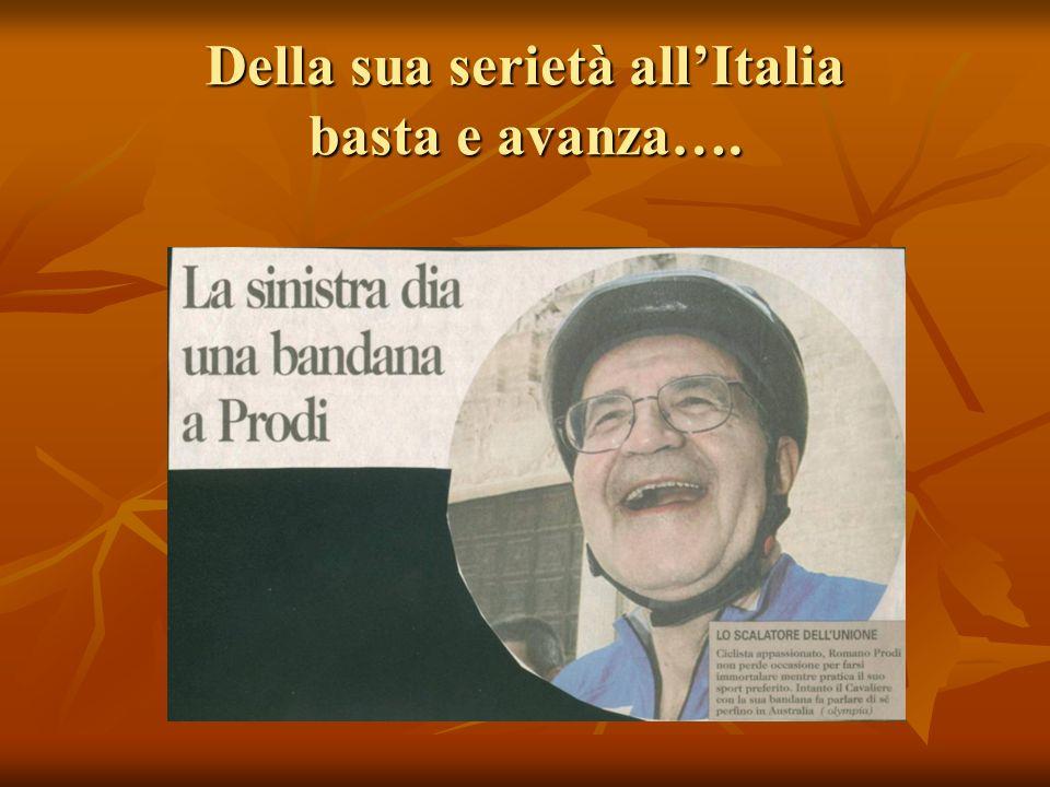 Della sua serietà all'Italia basta e avanza….