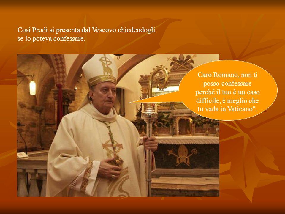 Così Prodi si presenta dal Vescovo chiedendogli se lo poteva confessare.