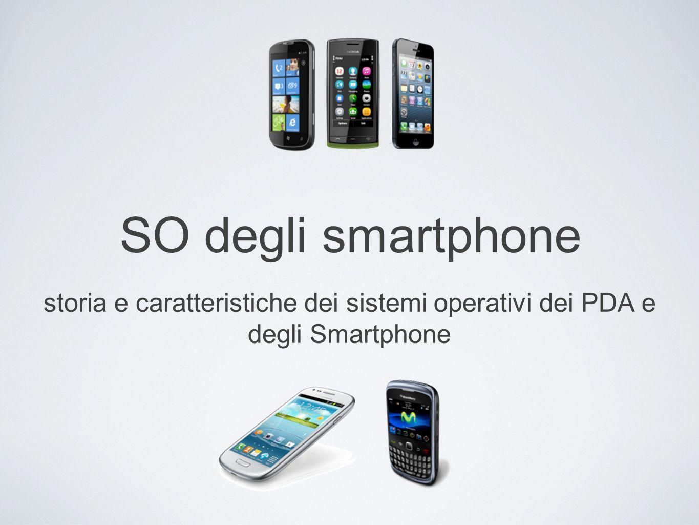 SO degli smartphone storia e caratteristiche dei sistemi operativi dei PDA e degli Smartphone