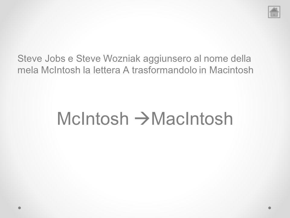 Steve Jobs e Steve Wozniak aggiunsero al nome della mela McIntosh la lettera A trasformandolo in Macintosh