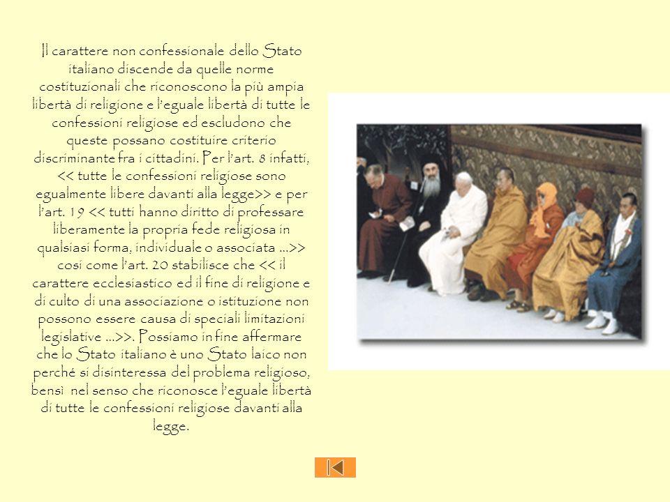 Il carattere non confessionale dello Stato italiano discende da quelle norme costituzionali che riconoscono la più ampia libertà di religione e l'eguale libertà di tutte le confessioni religiose ed escludono che queste possano costituire criterio discriminante fra i cittadini.