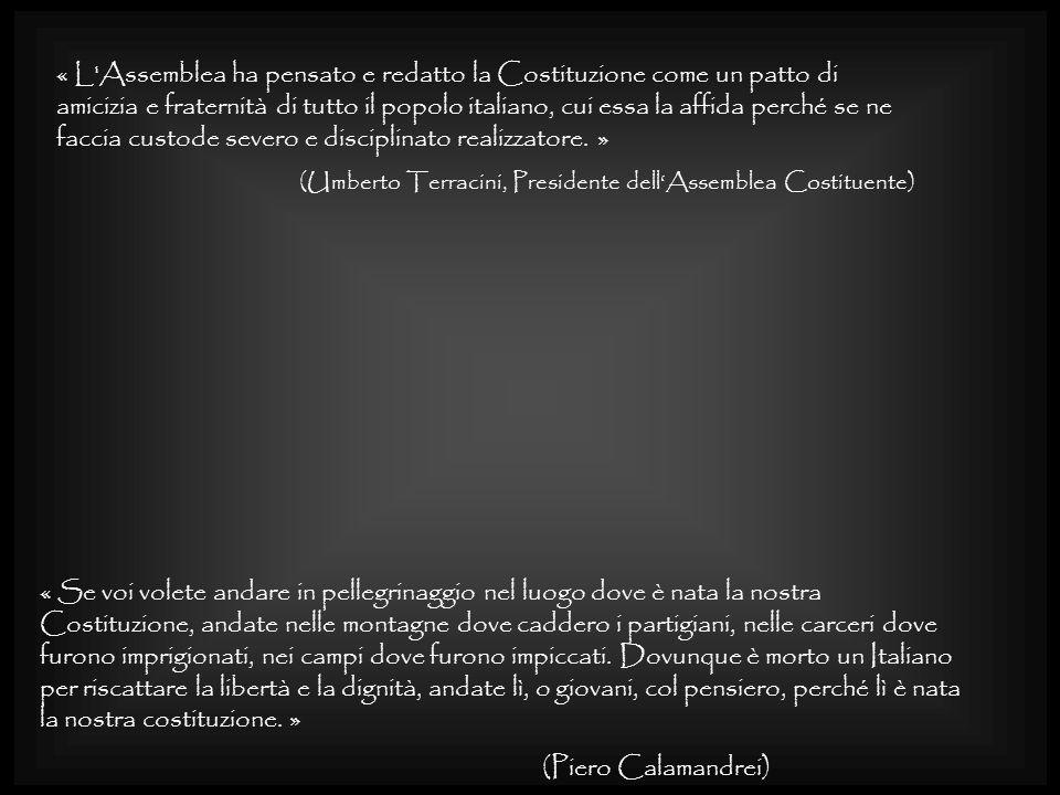 « L Assemblea ha pensato e redatto la Costituzione come un patto di amicizia e fraternità di tutto il popolo italiano, cui essa la affida perché se ne faccia custode severo e disciplinato realizzatore. »