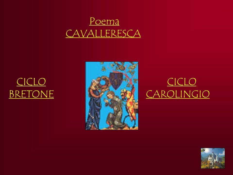 Poema CAVALLERESCA CICLO BRETONE CICLO CAROLINGIO