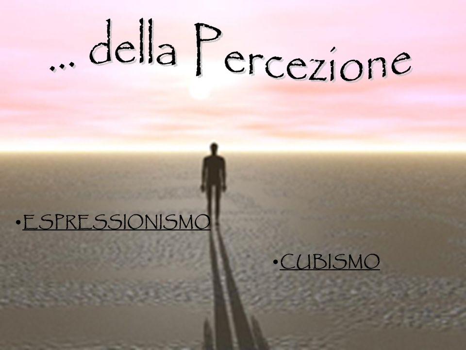 ... della Percezione ESPRESSIONISMO CUBISMO