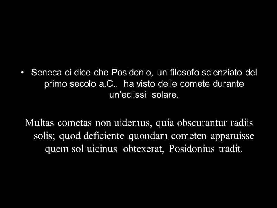 Seneca ci dice che Posidonio, un filosofo scienziato del primo secolo a.C., ha visto delle comete durante un'eclissi solare.