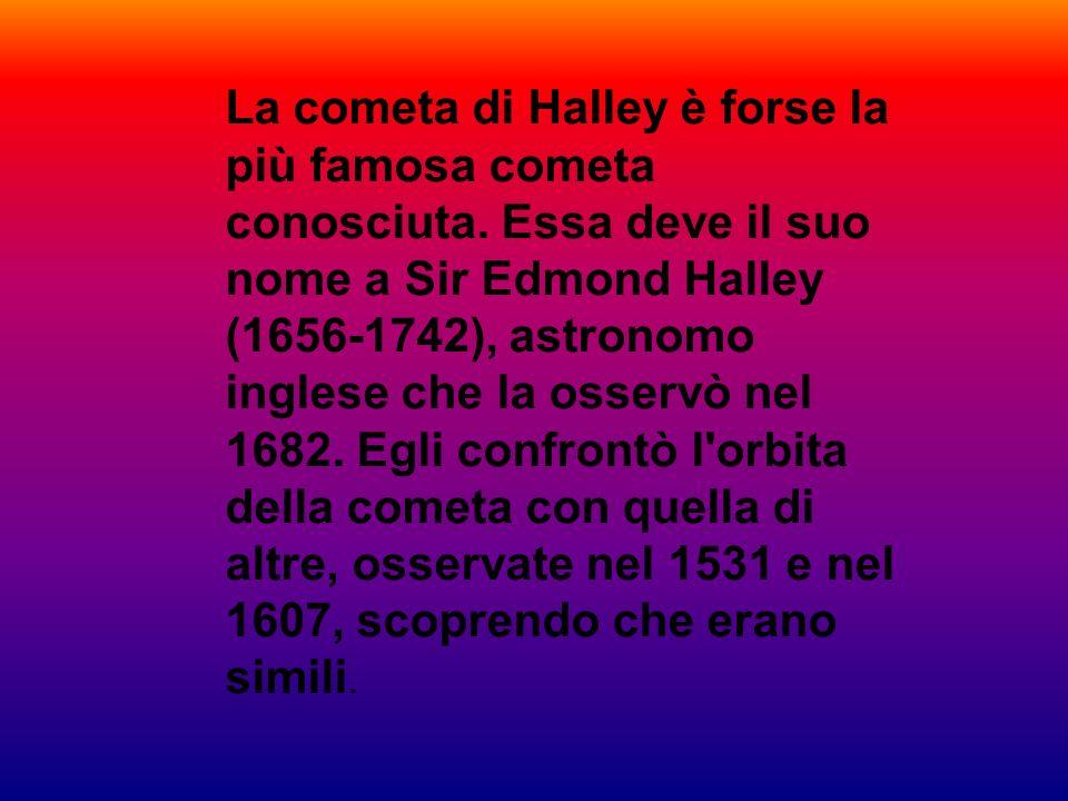 La cometa di Halley è forse la più famosa cometa conosciuta