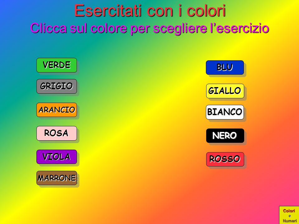 Esercitati con i colori Clicca sul colore per scegliere l'esercizio