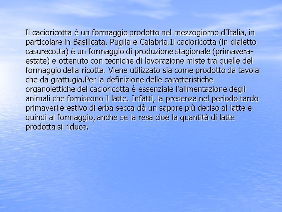 Il cacioricotta è un formaggio prodotto nel mezzogiorno d Italia, in particolare in Basilicata, Puglia e Calabria.Il cacioricotta (in dialetto casurecotta) è un formaggio di produzione stagionale (primavera-estate) e ottenuto con tecniche di lavorazione miste tra quelle del formaggio della ricotta.