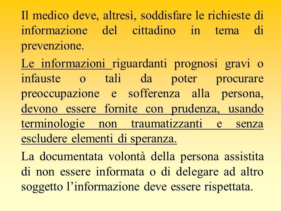 Il medico deve, altresì, soddisfare le richieste di informazione del cittadino in tema di prevenzione.