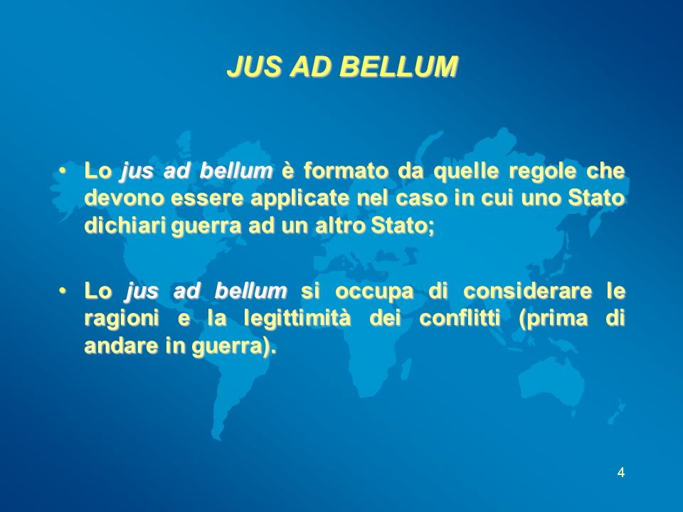 JUS AD BELLUM Lo jus ad bellum è formato da quelle regole che devono essere applicate nel caso in cui uno Stato dichiari guerra ad un altro Stato;