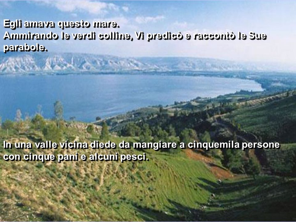 Egli amava questo mare. Ammirando le verdi colline, Vi predicò e raccontò le Sue parabole.