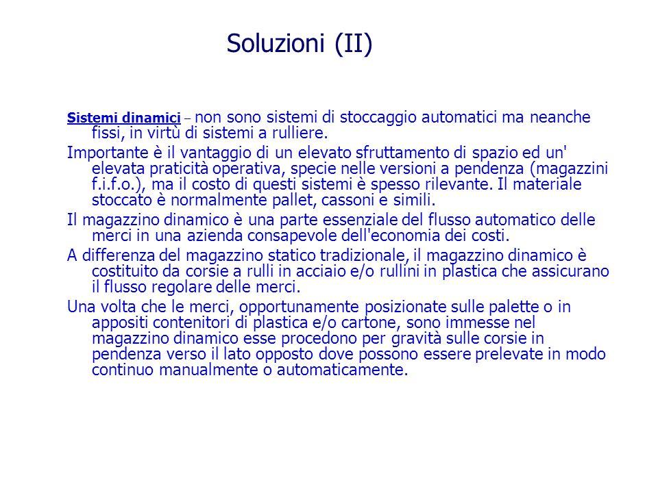 Soluzioni (II) Sistemi dinamici – non sono sistemi di stoccaggio automatici ma neanche fissi, in virtù di sistemi a rulliere.