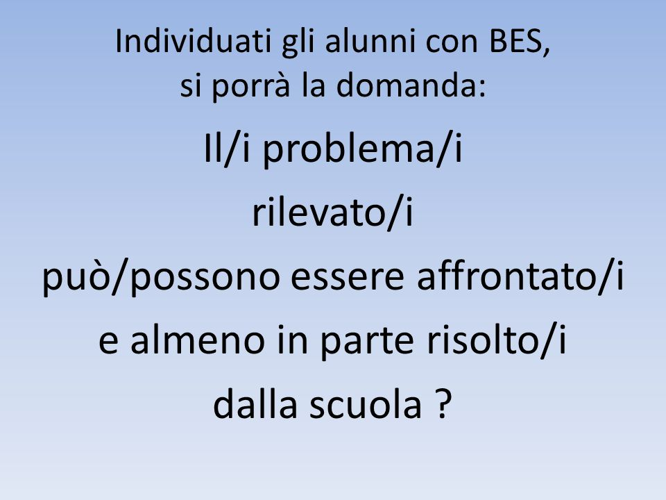 Individuati gli alunni con BES, si porrà la domanda: