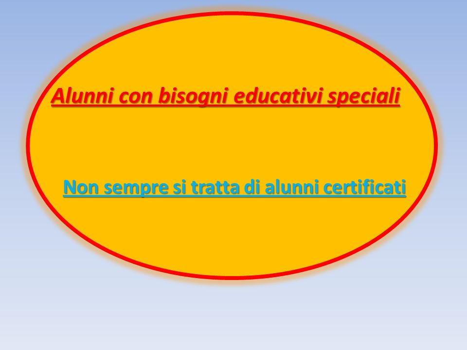 Alunni con bisogni educativi speciali Non sempre si tratta di alunni certificati